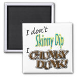 I Don't Skinny Dip, I Chunky Dunk! Magnets