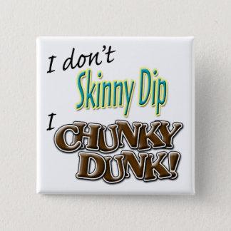 I Don't Skinny Dip, I Chunky Dunk! Pinback Button