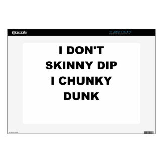 "I DONT SKINNY DIP I CHUNKY DUNK png Decal For 15"" Laptop"