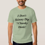 I Don't Skinny Dip I Chunky Dunk! T Shirt