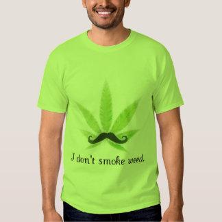 I don't smoke weed. t-shirt