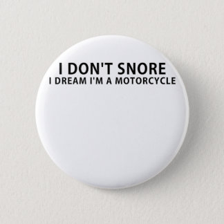 I Dont Snore I Dream Im a Motorcycle Button