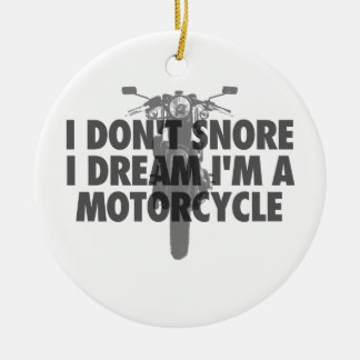 I don't snore I dream I'm a Motorcycle Ceramic Ornament