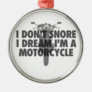 I don't snore I dream I'm a Motorcycle Metal Ornament
