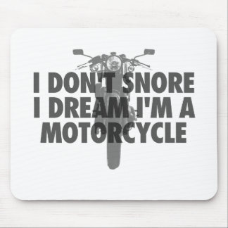 I don't snore I dream I'm a Motorcycle Mouse Pad