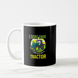 I Don't Snore, I Dream I'm A Tractor Coffee Mug