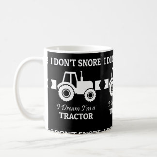 I Dont Snore I Dream Im A Tractor Coffee Mug