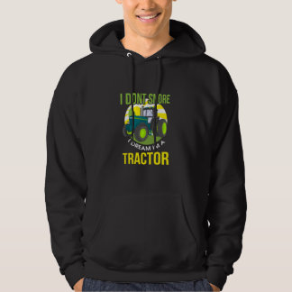 I Don't Snore, I Dream I'm A Tractor Hoodie