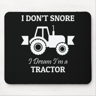 I Dont Snore I Dream Im A Tractor Mouse Pad