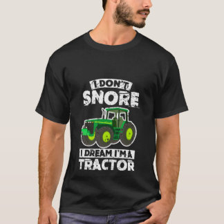 I Don't Snore I Dream I'm A Tractor T-Shirt