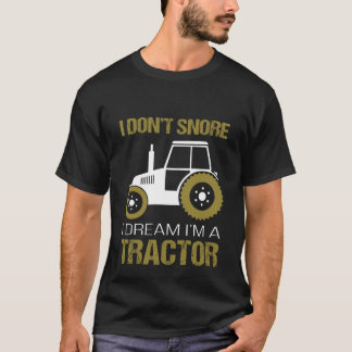 I Dont Snore I Dream Im A Tractor T-Shirt