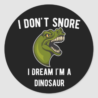 I Don't Snore I'm a Dinosaur Classic Round Sticker
