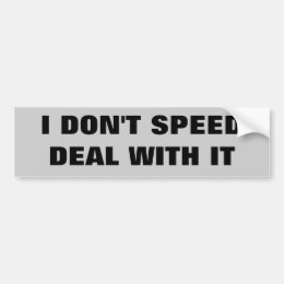 I Don't Speed- Deal With It Bumper Sticker