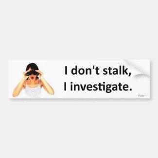 I don't stalk...