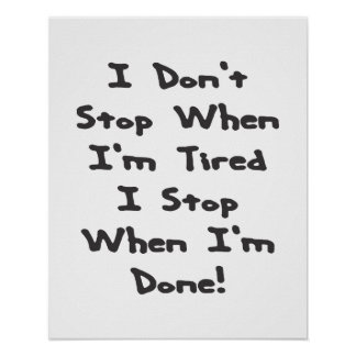 I don't stop when I'm tired, I stop when I'm done Poster