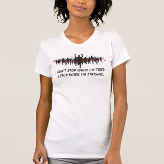 I don't stop when I'm tired...Running shirt