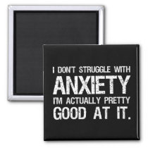 I Don't Struggle With Anxiety Funny Magnet
