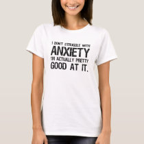 I Don't Struggle With Anxiety Funny T-Shirt