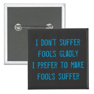 I don't suffer fools gladly Badge Button