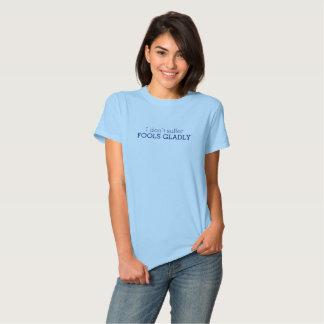 I don't suffer fools gladly text slogan t-shirt