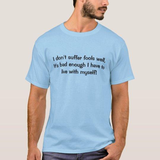 I Don't Suffer Fools T-Shirt