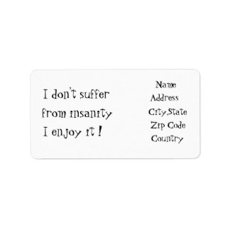 I don't suffer from insanity-address label
