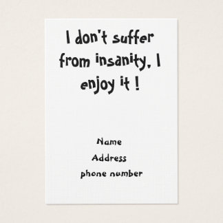 I don't suffer from insanity-business cards