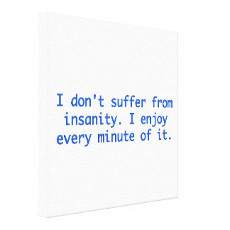 I don't suffer from insanity. stretched canvas print