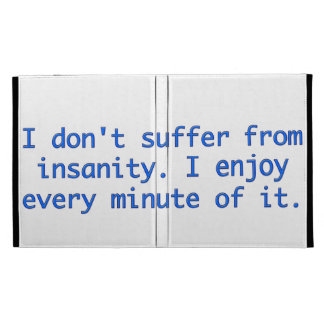 I don't suffer from insanity. iPad folio covers