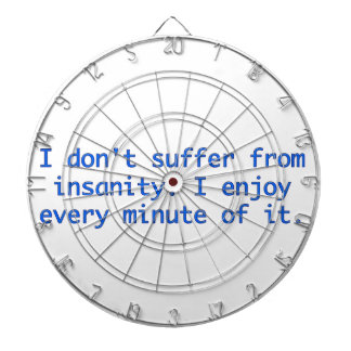 I don't suffer from insanity. dartboard