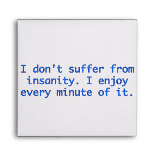 I don't suffer from insanity. envelope