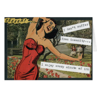 I don't suffer from insanity... greeting card
