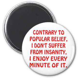 I Don't Suffer From Insanity I Enjoy Every Minute 2 Inch Round Magnet