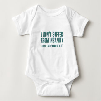 I don't suffer from insanity. I enjoy every minute Baby Bodysuit