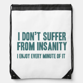 I don't suffer from insanity. I enjoy every minute Cinch Bag