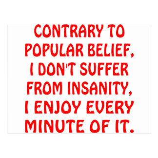 I Don't Suffer From Insanity I Enjoy Every Minute Post Card