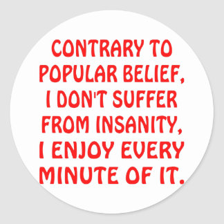 I Don't Suffer From Insanity I Enjoy Every Minute Classic Round Sticker