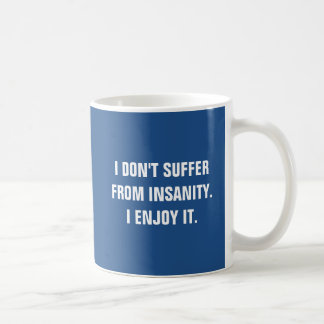 I don't suffer from insanity I enjoy it. Classic White Coffee Mug