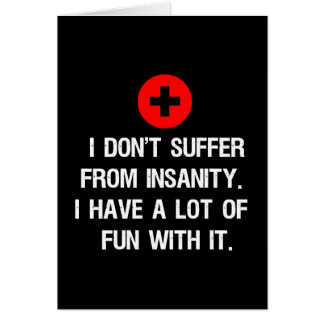 I don't suffer from insanity. I have a lot of... Card