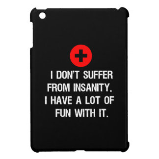 I don't suffer from insanity. I have a lot of... iPad Mini Cover