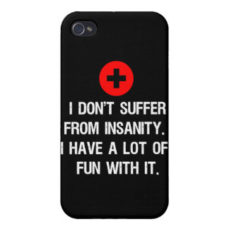 I don't suffer from insanity. I have a lot of... iPhone 4 Case