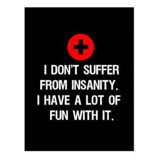 I don't suffer from insanity. I have a lot of... Postcard