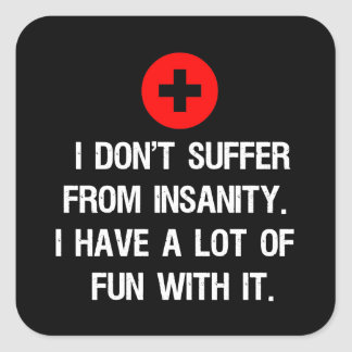 I don't suffer from insanity. I have a lot of... Square Sticker