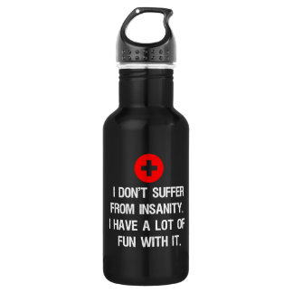 I don't suffer from insanity. I have a lot of... Stainless Steel Water Bottle