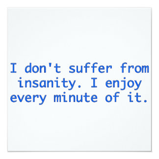 I don't suffer from insanity. custom invites