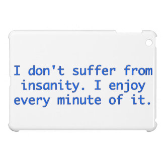 I don't suffer from insanity. case for the iPad mini