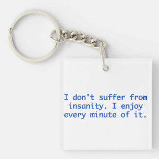 I don't suffer from insanity. keychain
