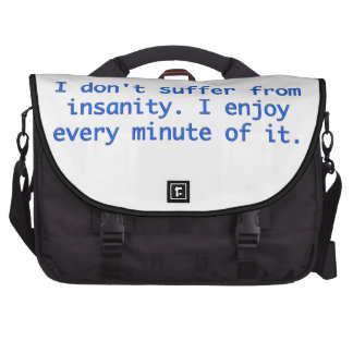 I don't suffer from insanity. bag for laptop