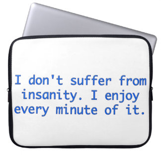 I don't suffer from insanity. laptop sleeves