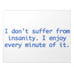I don't suffer from insanity. memo pad
